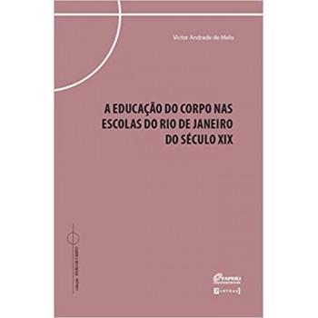 A Educação Do Corpo Nas Escolas Do Rio De Janeiro Do Século XIX