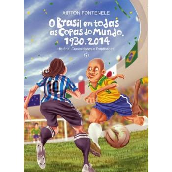 Brasil em todas as copas do mundo, O: Histórias, curiosidades e estatísticas 1930-2014