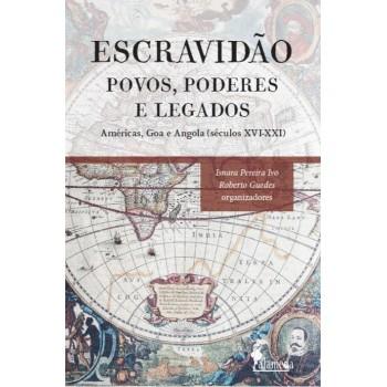 Escravidão: Povos, Poderes e Legados - Américas, Goa e Angola (séculos XVI-XXI)