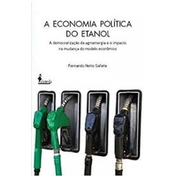 Economia política do etanol: A democratização da agroenergia e o impacto da mudança do modelo econômico