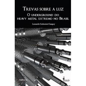 Trevas sobre a luz: O underground do heavy metal extremo no Brasil