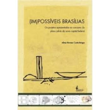 (IM)POSSÍVEIS BRASÍLIAS: Os projetos apresentados no concurso do plano piloto da nova capital federal