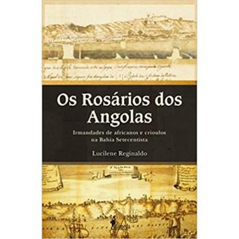 Rosários dos Angolas, Os: Irmandades de africanos e crioulos na Bahia Setecentista
