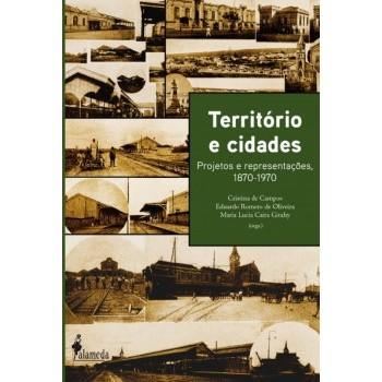 Território e cidades: Projetos e representações, 1870-1970
