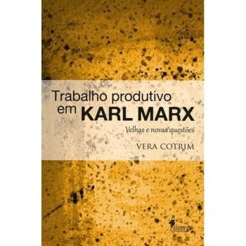 Trabalho produtivo em Karl Marx: Velhas e novas questões