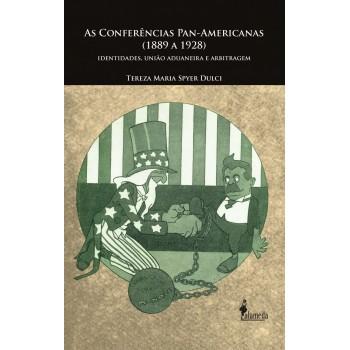Conferências Pan-Americanas (1889 a 1928), As: Identidades, união aduaneira e arbitragem
