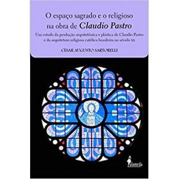 Espaço sagrado e o religioso na obra de Claudio Pastro,O: Um estudo da produção arquitetônica e plástica de Claudio PasX