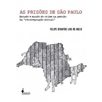 """Prisões de São Paulo,As: Estado e mundo do crime na gestão da """"reintegração social"""","""