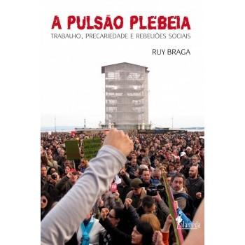 pulsão Plebeia, A: Trabalho, precariedade e rebeliões sociais