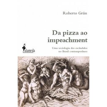 DA PIZZA AO IMPEACHMENT: UMA SOCIOLOGIA DOS ESCANDALOS NO BRASIL CONTEMPORANEO