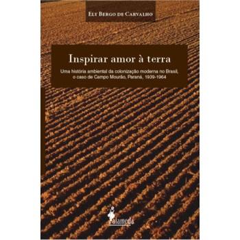 Inspirar amor à terra: uma história ambiental da colonização moderna no Brasil, o caso de Campo Mourão, Paraná, 1939-196