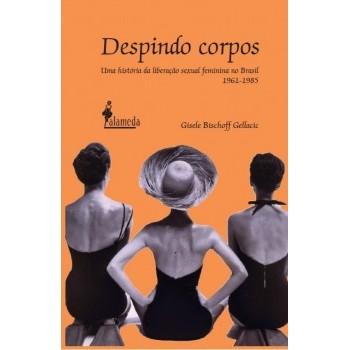 Despindo corpos: uma história da liberação sexual feminina no Brasil 1961-1985