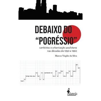 """Debaixo do """"Progréssio"""" sambistas e urbanização paulistana nas décadas de 1950 e 1960"""