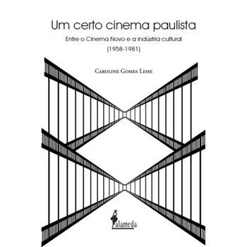 Certo cinema paulista, Um -  Entre o cinema novo e a indústria cultural (1958-1981)