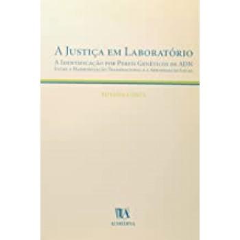 A Justiça em Laboratório: -  a Identificação por Perfis Genéticos de ADN Entre a Harmonização Transnacional e a Apropriação