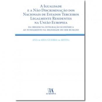 A Igualdade e a Não Discriminação dos Nacionais de Estados -  Da Origem na Integração Económica ao Fundamento na Dignidade do Ser Humano