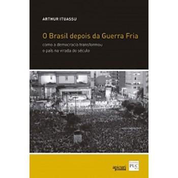 Brasil Depois da Guerra Fria: Como a democracia transformou o país na virada do século