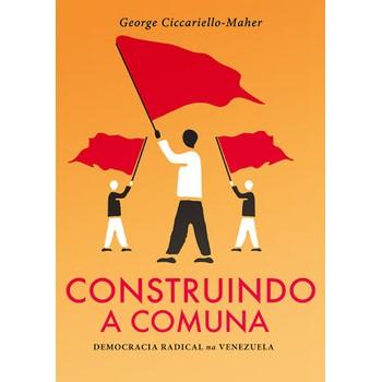 Construindo a Comuna: democracia radical na Venezuela