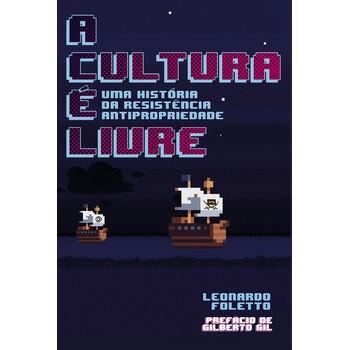 Cultura é livre, A: uma história da resistência antripropriedade