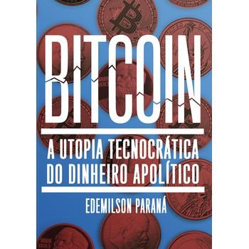 Bitcoin: a Utopia Tecnocrática do Dinheiro Apolític