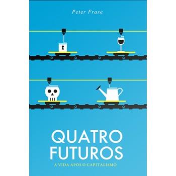 Quatro futuros: a vida após o capitalismo