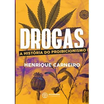 Drogas: a História do Proibicionismo