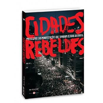 Cidades Rebeldes: passe livre e as manifestações que tomaram as ruas do Brasil