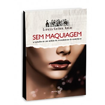 Sem Maquiagem: O trabalho de um milhão de revendedoras de cosméticos