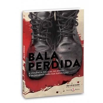 Bala Perdida: A violência policial no Brasil e os desafios para sua superação -  a violência policial no Brasil e os desafios para sua superação