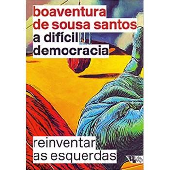 Difícil democracia, A: Reinventar as esquerdas