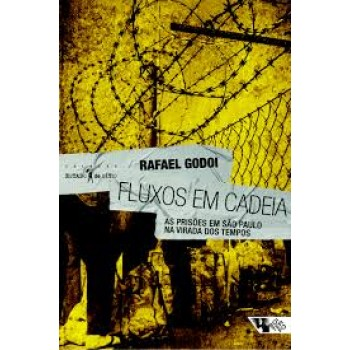 Fluxos em cadeia: As prisões em São Paulo na virada dos tempos