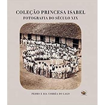 Coleção Princesa Isabel: Fotografia do Século XIX