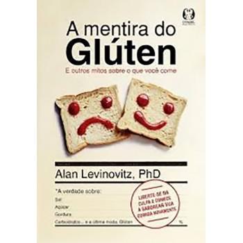 Mentira do Glúten, A: E outros mitos sobre o que você come