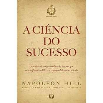 Ciência do sucesso, A: uma série de artigos inéditos do homem que mais influenciou líderes e empreendedores no mundo