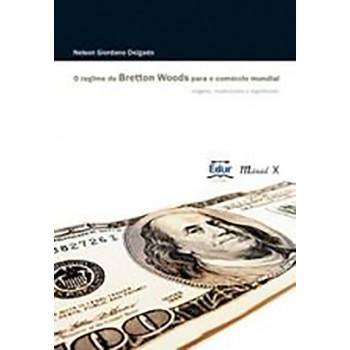 Regime de Breton Woods para o comércio mundial, O: Origens, instituições e significado