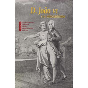 D. JOÃO VI E O OITOCENTISMO