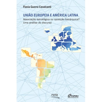 União Europeia e América Latina: Associação estratégica ou oposição hierárquica? Uma análise do discurso