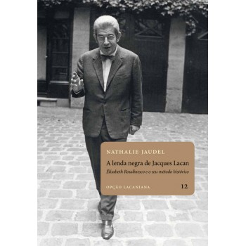 Lenda Negra de Jacques Lacan, A: Élisabeth Roudinesco e o seu médico histórico
