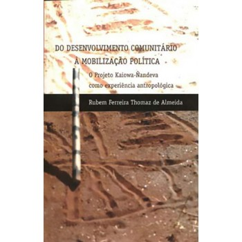 do Desenvolvimento Comunitário À Mobilização Política:o Projeto Kaiowa-ñandeva Como Experiência
