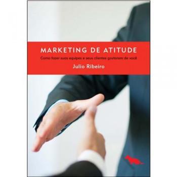 Marketing de Atitude: como fazer sua equipe e seus clientes gostarem de você