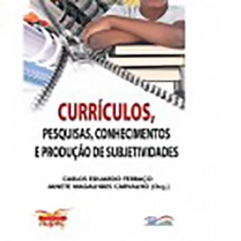 CURRÍCULOS, PESQUISAS, CONHECIMENTOS E PRODUÇÃO DE SUBJETIVIDADES