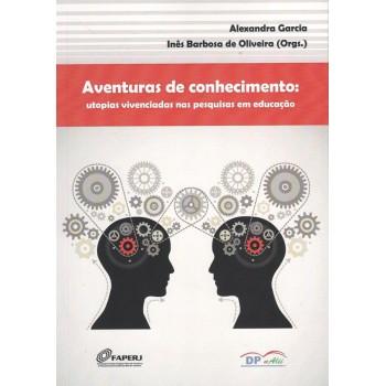 Aventuras de conhecimento: Utopias vivenciadas nas pesquisas em educação