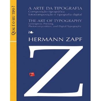 ARTE DA TIPOGRAFIA, A: composição tipográfica, fotocomposição e tipografia digital