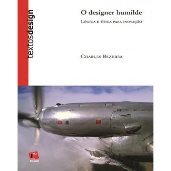 DESIGNER HUMILDE, O: lógica e ética para inovação - 2ª edição