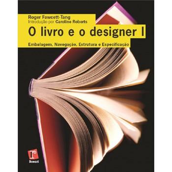 LIVRO E O DESIGNER I, O: embalagem, navegação, estrutura e especificação