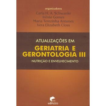 ATUALIZAÇÕES EM GERIATRIA E GERONTOLOGIA VOL.III-NUTRIÇÃO E ENVELHECIMENTO