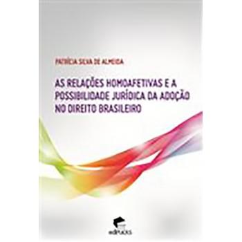 As Relações Homoafetivas e a Possibilidade Jurídica da Adoção no Direito Brasileiro