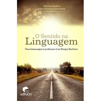 SENTIDO NA LINGUAGEM, O: Uma homenagem à professora Leci Borges Barbisan