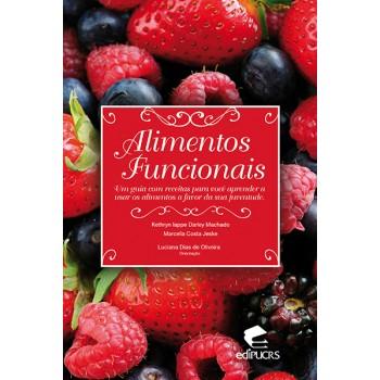 Alimentos funcionais: Um guia com receitas para você aprender a usar os alimentos a favor da sua juventude