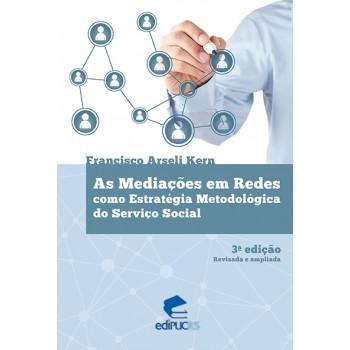 MEDIAÇÕES EM REDES COMO ESTRATÉGIA METODOLÓGICA DO SERVIÇO SOCIAL, AS